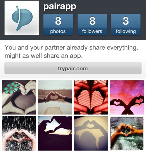 We're on Instagram and we need your helping hands, literally! Our Pair Instagram account, 'pairapp,' wants to share your pictures of hand hearts. This could mean that your hand makes half of the heart and your partner completes the other half with their hand, or the same person uses both their hands (with someone else taking the picture obviously!). We will be featuring our favorite submissions on our Instagram account at 'pairapp,' on our Hand Hearts Pinterest board, as well as our Tumblr blog! We'll give you the recognition you deserve of course. So start thinking of your ideas and get to snapping! We're going to be featuring a new photo once a day, so don't get discouraged if we don't share yours immediately :) Follow one of the easy steps below on how to submit your picture to us! - Tweet your picture with the hashtag #handhearts – feel free to include @Pair in the tweet! - Post your pic to Instagram with the hashtag #handhearts – you can include @pairapp in the Instagram post! - Leave a comment on our Facebook wall with a link to your picture if you uploaded your image to a public photo sharing site like Flickr, PhotoBucket, Tumblr, or Facebook - if your picture settings on the photo are public. We can't wait to see your #handhearts!!  - Team Pair