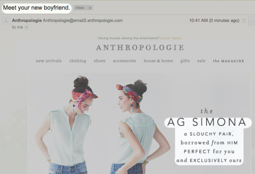 "Oh really Anthropologie? ""Meet my new boyfriend""? Are these AG Jeans gonna fuck me on my kitchen floor?  Yeah…I didn't think so."