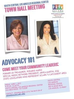 Upcoming Event: SCLARC Town Hall Meeting Advocacy 101: Come Meet Your Community Leaders! with Former US Treasurer Rosario Marin, Special Needs Network President & Co-Founder Areva Martin, Esq., and state legislators who represent SCLARC's catchment area.  When: Friday, June 1, 2012, 9:30 am to 12:30 pm Where: South Central Los Angeles Regional Center, AAA Mega Room 1st Floor 650 West Adams Blvd., Los Angeles, CA 90007 Contact: Johanna Arias 213-744-8415 or johanna@sclarc.org