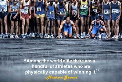 """Among the world elite there are a handful of athletes who are physically capable of winning it."" - Maurice Greene"