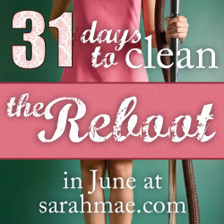 31 Days to Clean – The Reboot! Join Sarah Mae!