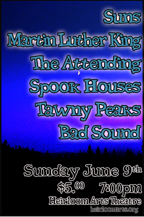 Saturday, June 9, 2012 SUNSMARTIN LUTHER KINGTHE ATTENDINGSPOOK HOUSESTAWNY PEAKSBAD SOUND  ______________________ $5 at the doorDoors at 6pm Facebook Event Danbury, CT Heirloomarts.org @HeirloomTheatre