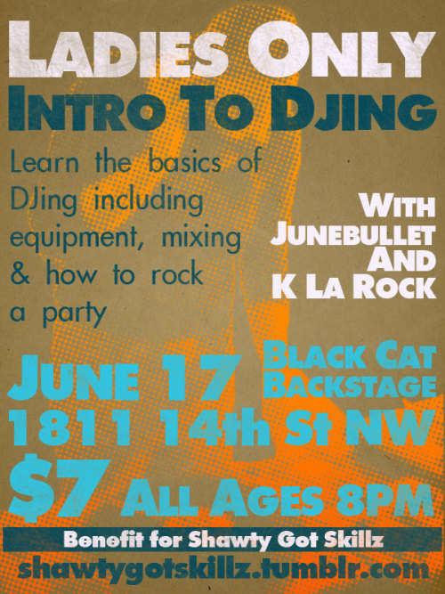 theafroqueerizedbeekeeper:  shawtygotskillz:  Learn the basics of DJing including mixing, equipment and how to cold rock a party! DJ's K La Rock and Junebullet will be taking participants through the fundamentals of beats, equipment, mixing, and moving the crowd. If you've missed previous workshops, here's your chance! They'll be taking people through the fundamentals, revealing some secrets for successfully rocking the party, and giving you pro-tips for breaking into the DJ-ing biz. There'll be something for everyone! **This event is open to all trans* and cis ladies! $7 ALL AGES Doors at 8pm Proceeds benefit Shawty Got Skillz a skillshare session for radical trans*, non-binary people and cis women of color at the Allied Media Conference.  Space is limited! Buy Tickets Online at: http://www.blackcatdc.com/shows/intro-djing.html  Straight from the DJs themselves:  Ladies Only Intro to DJing is open to all lady, girl, woman, trans, cis, genderqueer, gender non-conforming, and non-binary identified folks.  I hope everyone can make it!