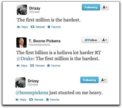 @boonepickens just stunted on me heavy. Via Gizmodo:  There has never before been a point in history when a young black guy rich off of Canadian soap operas and luxury super-rap could exchange words with a quasi-eccentric super-rich octogenarian who loves wind power. Now they can—in public. And that, simply, is awesome.  Twitter: where world's collide, and that's a good thing.