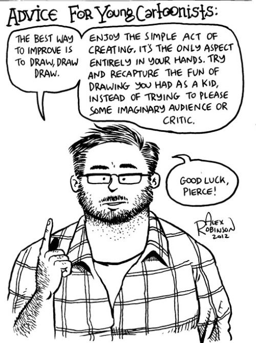 comicbookalex:  Advice for Young Cartoonists A very unusual commission in that I was asked to draw myself rather than one of my beloved characters and the patron (Pierce) paid extra for me to provide some cartooning advice.