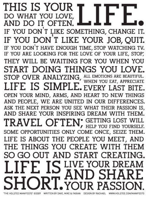 The Holstee Manifesto. Everyone should read this daily.