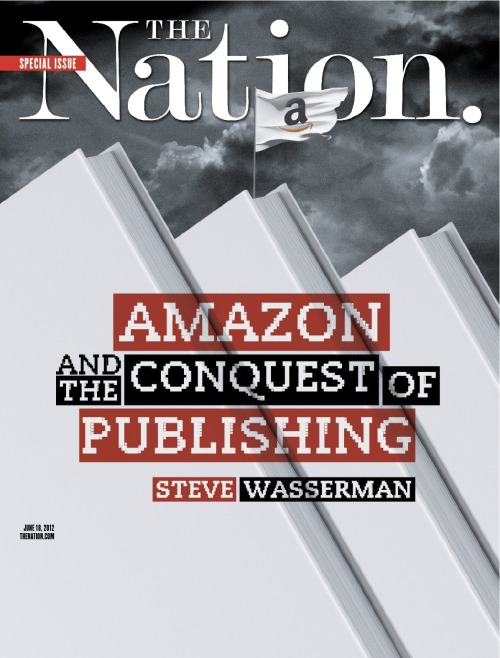 The Nation's Special Amazon issue has arrived—check out Steve Wasserman's cover story on how the publishing behemoth is (still) changing everything. Also Inside: Why Amazon now makes customers do the search chores it used to do for them How Germany has managed to keep Amazon at bay—and literary culture alive What we do and don't know about our great grandparents' sex lives. Blowing the whistle on tip-stealing bosses Obama lights up the war on pot How many innocent people have we sent to prison? & much more