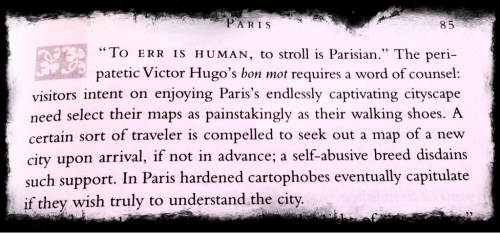 "To err is human, to stroll is Parisian. ~ Victor Hugo  Excerpt in photo is from an essay by Catherine Reynolds in the book ""Paris: The Collected Traveller"" edited by Barrie Kerper"