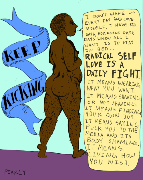 "fattyforever:  ""RADICAL SELF LOVE IS A DAILY FIGHT."""
