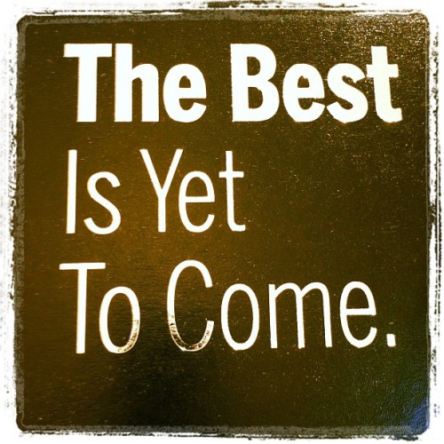 The Best is Yet to Come—thanks @drmurad…we agree! #beauty  (Taken with instagram)
