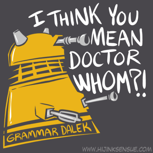 "hijinksensue:  New Shirt Design! Here's my idea for a ""Grammar Dalek"" shirt based on this comic."