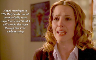 "This. So totally and epically this. buffyconfessions:  Anya's monologue in ""The Body"" makes me sob uncontrollably every single time. I don't think I will ever be able to get through that scene without crying."