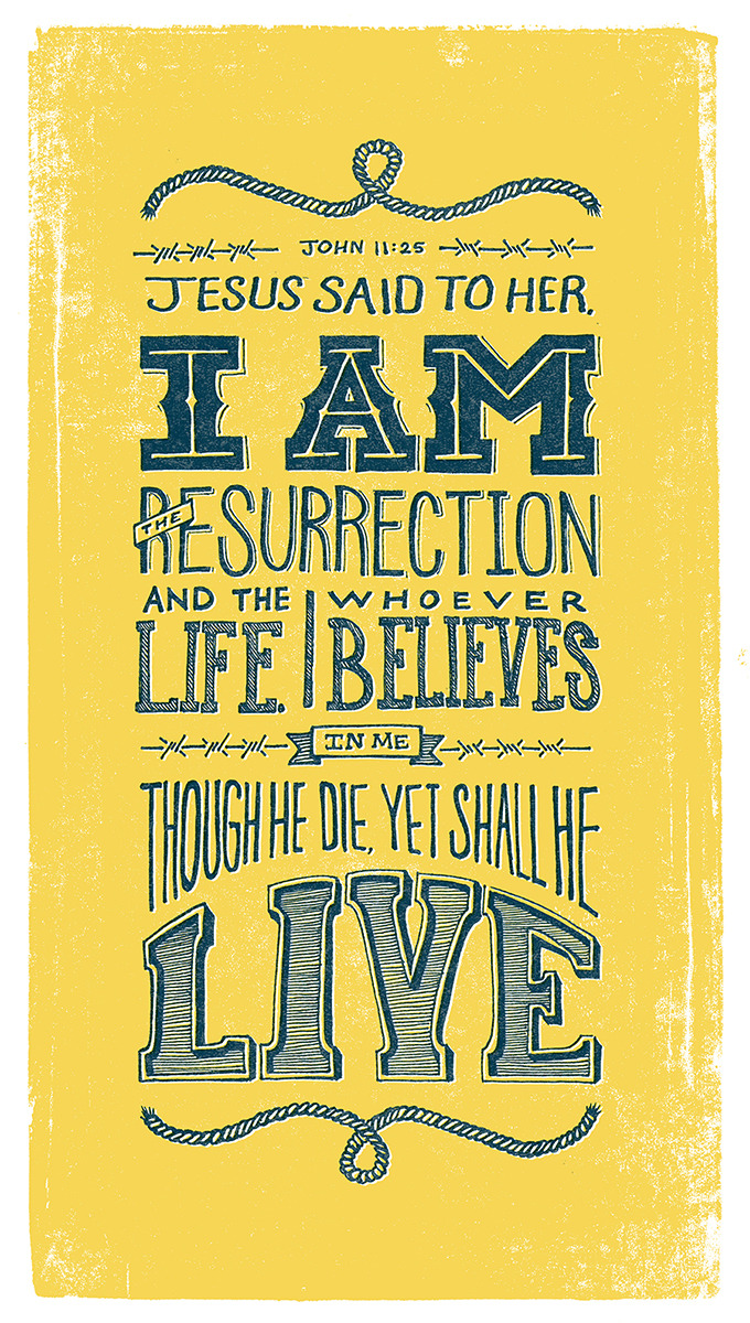 "typographicverses:  ""I am the resurrection and the life"". Designed by Thomas Price (@TmoneyDesign). John 11:25.  Love typographic verses! Today is John 11:25"