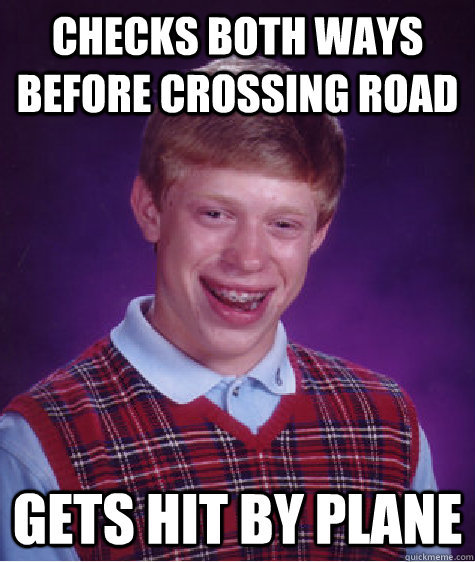 sofapizza:  now that's just plane bad luck.