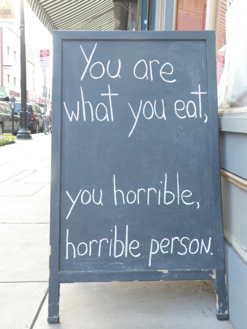You are what you eat, you horrible, horrible person. (by Offbeat Jersey)  Wait - what?  How'd you know?  Damn you Synergy!