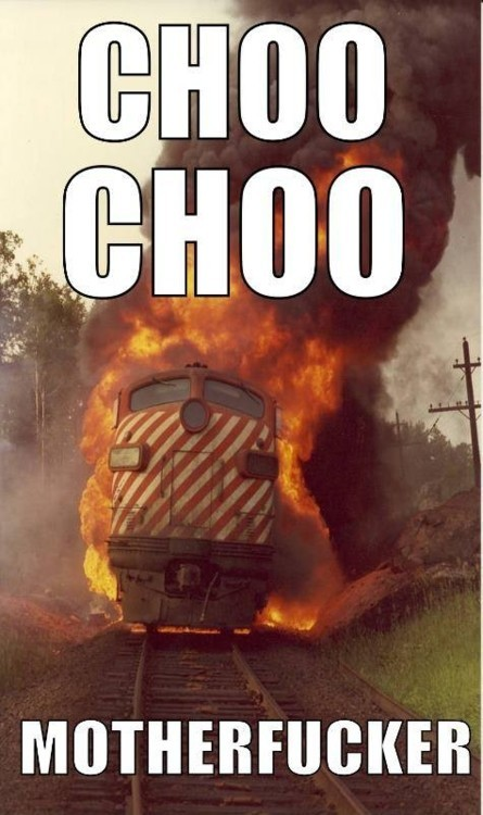 *choo choo* motherfucker