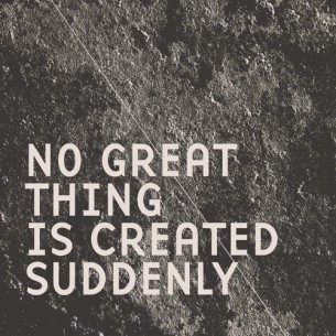 wordsoverpixels:  No great thing is created suddenly.