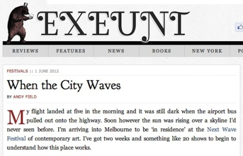 "When the City Waves BY ANDY FIELD, Exuent Magazine, 1 June 2012 ""in Dan Koop's The Stream / The Boat / The Shore / The Bridge I moved gently back and forth across Melbourne's river, The Yarra, delicately unpicking its influence on the city as a place of fluidity and change; of endings and beginnings."""