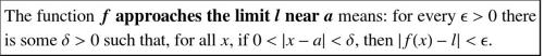 stellapi-lovesmath:  The PROPER definition of limits from M. Spivak's Calc. book (the greatest of the Calc books)! If you don't use delta and epsilon in your limits, you aren't actually doing limits.