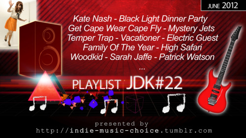 Playlist JDK#22 / my selection for June 2012 Kate Nash - My Chinchilla Twin Shadow - Five Seconds Woodkid - Run Boy Run The Temper Trap - Trembling Hands Mystery Jets - Someone Purer Vacationer - Gone Gossip - Get Lost Mastodon feat. The Flaming Lips - A Spoonful Weighs A Ton Collectors Club - First To Know Black Light Dinner Party - Leave It All Family Of The Year - The Stairs Barcelona - Slipping Away Guillemots - Up On The Ride High Safari - Waves On Waves Joywave - Golden State King Charles - Love Lust We Are Augustines - Book Of James Patrick Watson - Lighthouse The Fix - How You Doing Electric Guest - Waves Get Cape. Wear Cape. Fly - The Real McCoy Fixers - Crystals Maxïmo Park - Write This Down The Minutes - Black Keys Ramona Falls - Bodies Of Water Ravens + Chimes - Arrow Sarah Jaffe - Glorified High The Shins - No Way Down The Maccabees - Went Away Alex Winston - Host MS MR - Hurricane Metric - Speed The Collapse The Walkmen - Heartbreaker Yeasayer - Henrietta Birdy - 1901
