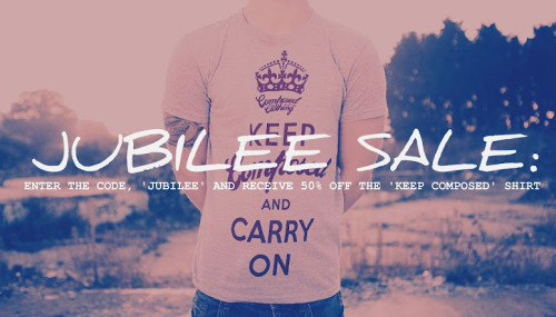 "JUBILEE WEEKEND SALE: Enter the code ""JUBILEE' and receive 50% off the 'KEEP COMPOSED' shirt! www.composedclothing.com x"