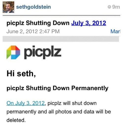 @SethGoldstein was just alerted that PicPlz will be shutting down & deleting profiles on July 3rd. #socialnetwork #photography (Taken with instagram)