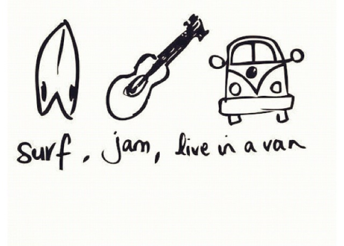 surf, jam, live in a van <3