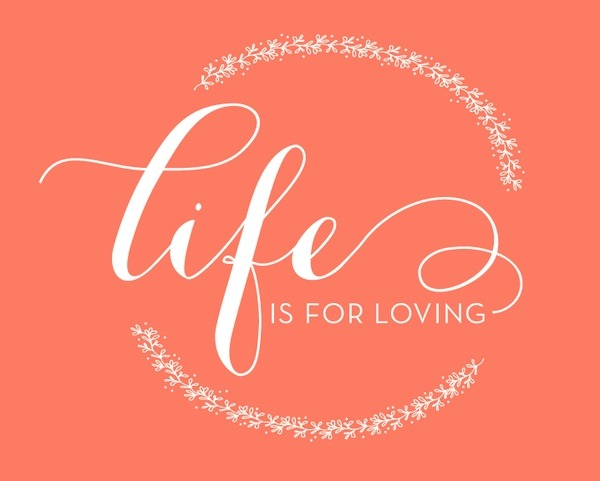 """Life is for loving."" #noshit"