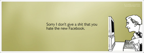 Sorry You Dont Like The New Facebook Facebook Cover