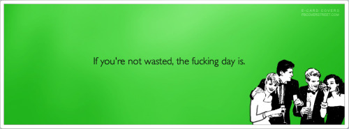 The Day Is Wasted If You Arent Facebook Cover