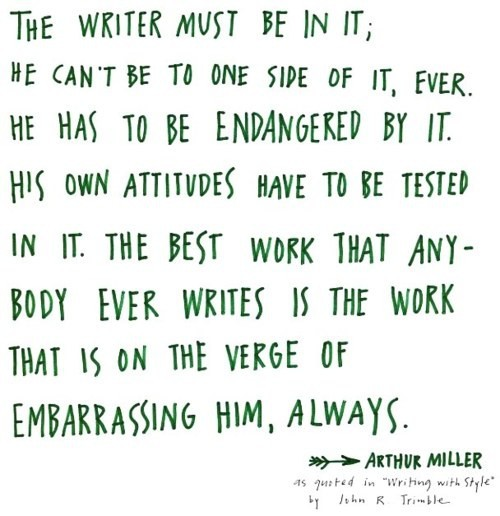 wordpainting:  The writer must be in it … Arthur Miller