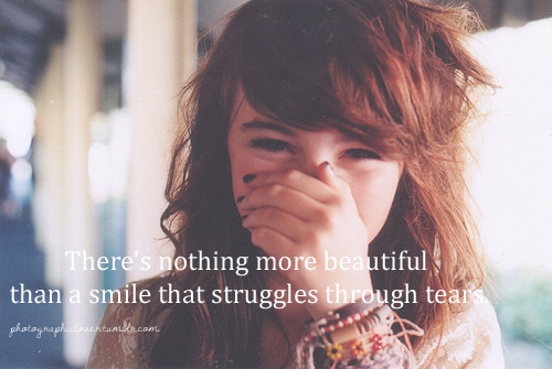 #72 There's nothing more beautiful than a smile that struggles through tears. I do not own anything
