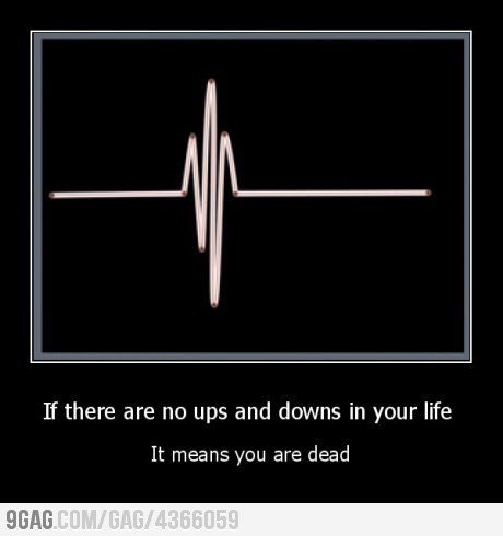 9gag:  If there are no ups and downs in your life…