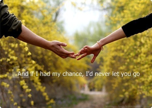 If I had my chance, I'd never let you go | FOLLOW BEST LOVE QUOTES ON TUMBLR  FOR MORE LOVE QUOTES