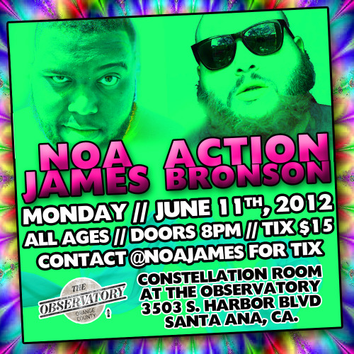 Noa James & Action Bronson June 11th @ The Observatory in Santa Ana I got tix for $15