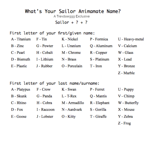 simplysailormoon:  trevdawggg:  What's Your Sailor Animamate Name? I'm sorry, but I love making these too much. (I'm not actually sorry) On behalf of I, Sailor Iron Armadillo, please enjoy! :)  Sailor Pearl Fox <3 I like it!  Sailor Titanium Panda, bitch.