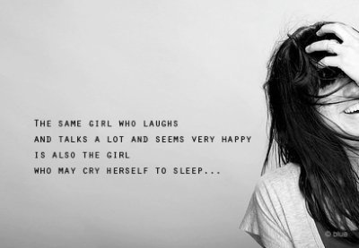 The girl who laughs, talks a lot and seems very happy is the girl who may cry herself | FOLLOW BEST LOVE QUOTES ON TUMBLR  FOR MORE LOVE QUOTES