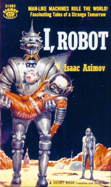 monzo12782:  1956 Signet edition of Isaac Asimov's I, Robot. Cover by Robert E. Schulz. I haven't actually read I, Robot, but that tagline doesn't seem ENTIRELY truthful…  I have. And yeah, it's a bit off key. It's a fascinating collection of stories.