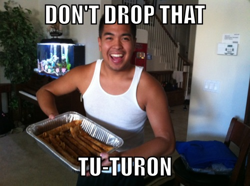 xalyssarenae:  AYE DON'T DROP THAT TU-TURON