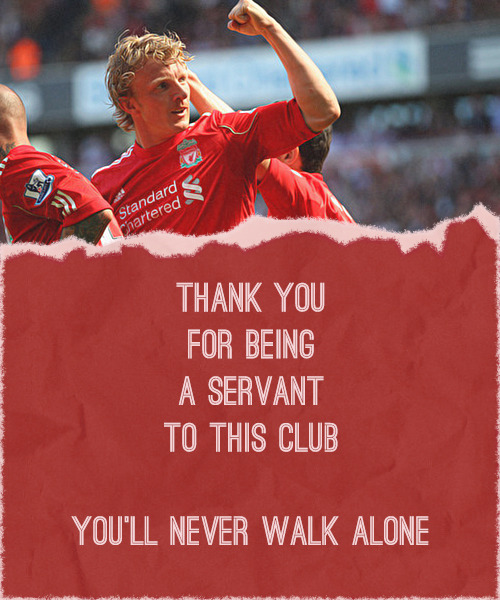 underthelightsofanfield:  Thank you for being a servant to this club for six years. We couldn't have asked for a more dedicated or talented player than you, and you will be dearly missed. I know us fans will miss the energy and desire you brought on the field as much as your funny interviews and personality off the pitch. You're an amazing person, Dirk Kuyt, so good luck to you as you embark on the next journey of your footballing career. The Kopites will never forget your time here.  You'll Never Walk Alone.