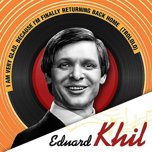 I am very glad, because I'm finally returning back home - Eduard Khil