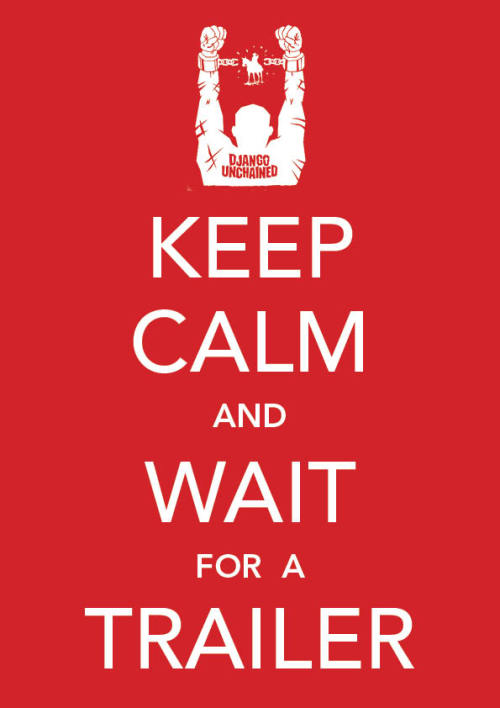 Keep calm and wait for a trailer!