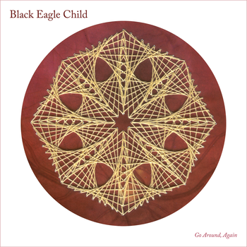 "Go Around, Again | Black Eagle Child <a href=""http://digital.blackeaglechild.com/album/go-around-again"" data-mce-href=""http://digital.blackeaglechild.com/album/go-around-again"">Go Around, Again by Black Eagle Child</a>"