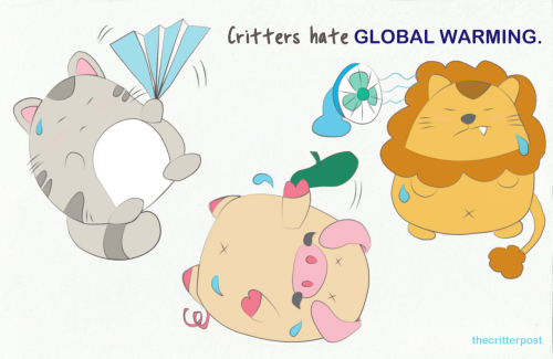 thecritterpost:  Critters hate global warming! Do your part in saving the environment.  For more critter goodies, follow us at thecritterpost.tumblr.com.