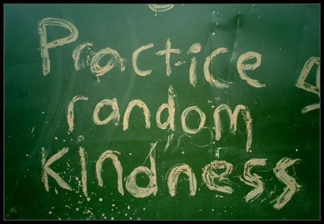 """Carry out a random act of kindness, with no expectation of reward, safe in the knowledge that one day someone might do the same for you.""—Princess Diana"