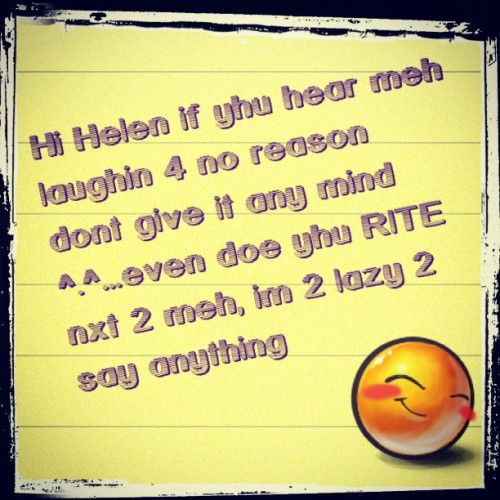 #textgram….Haha ^.^ @helennn__  (Taken with instagram)