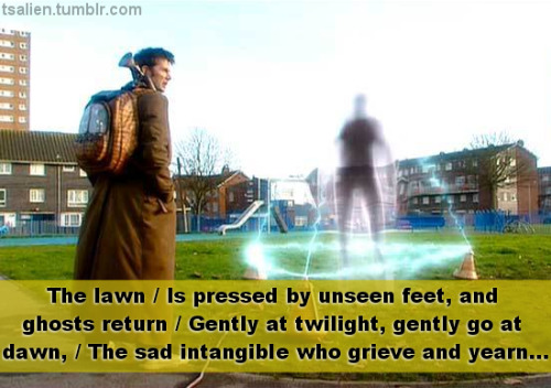 The lawn / Is pressed by unseen feet, andghosts return / Gently at twilight, gently go at dawn, / The sad intangible who grieve and yearn…