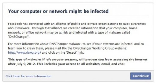 thenextweb:  Facebook is now able to notify users likely infected with DNSChanger malware and direct them to instructions on how to clean their computer or networks. (via Facebook Assisting Those Infected With DNSChanger)