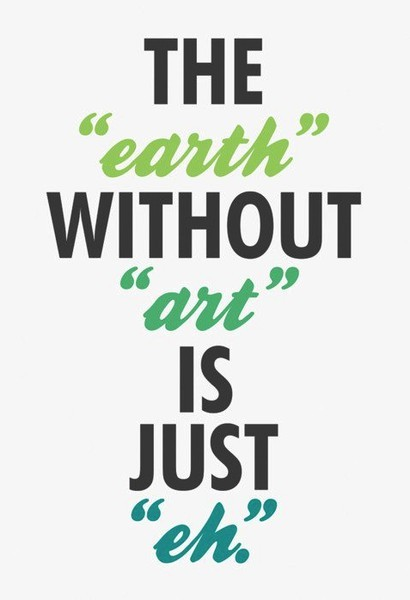 Pinterest Quote Find: The Earth without Art is just Eh. As seen on: pinterest.com/watt/