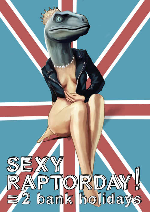 HAPPY SEXY RAPTORDAY!. a lot of my friends aren't enjoying the queen of englands diamond jubilee so I have invented a synchronous day for them to enjoy.